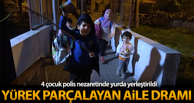 Bursa'da yürek parçalayan aile dramı...4 çocuk polis nezaretinde yurda yerleştirildi