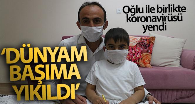 Oğlu ile birlikte virüsü yenen baba: 'Öğrenince dünya başıma yıkıldı'
