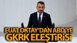 Cumhurbaşkanı Yardımcısı Fuat Oktay'dan ABD'ye GKRK tepkisi