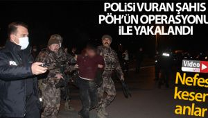 Polisi vuran şahıs PÖH'ün nefes kesen operasyonu ile yakalandı