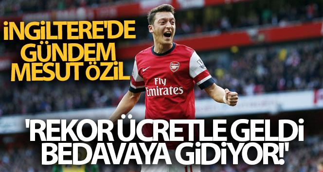 İngiltere'de gündem Mesut Özil: 'Rekor ücretle geldi, bedavaya gidiyor!'